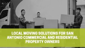 Read more about the article Local Moving Solutions for San Antonio Commercial and Residential Property Owners