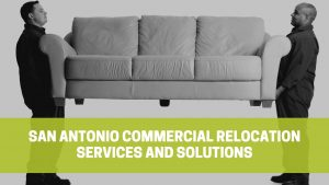 Read more about the article San Antonio Commercial Relocation Services and Solutions