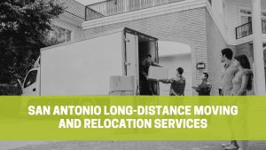 Read more about the article San Antonio Long-distance Moving and Relocation Services